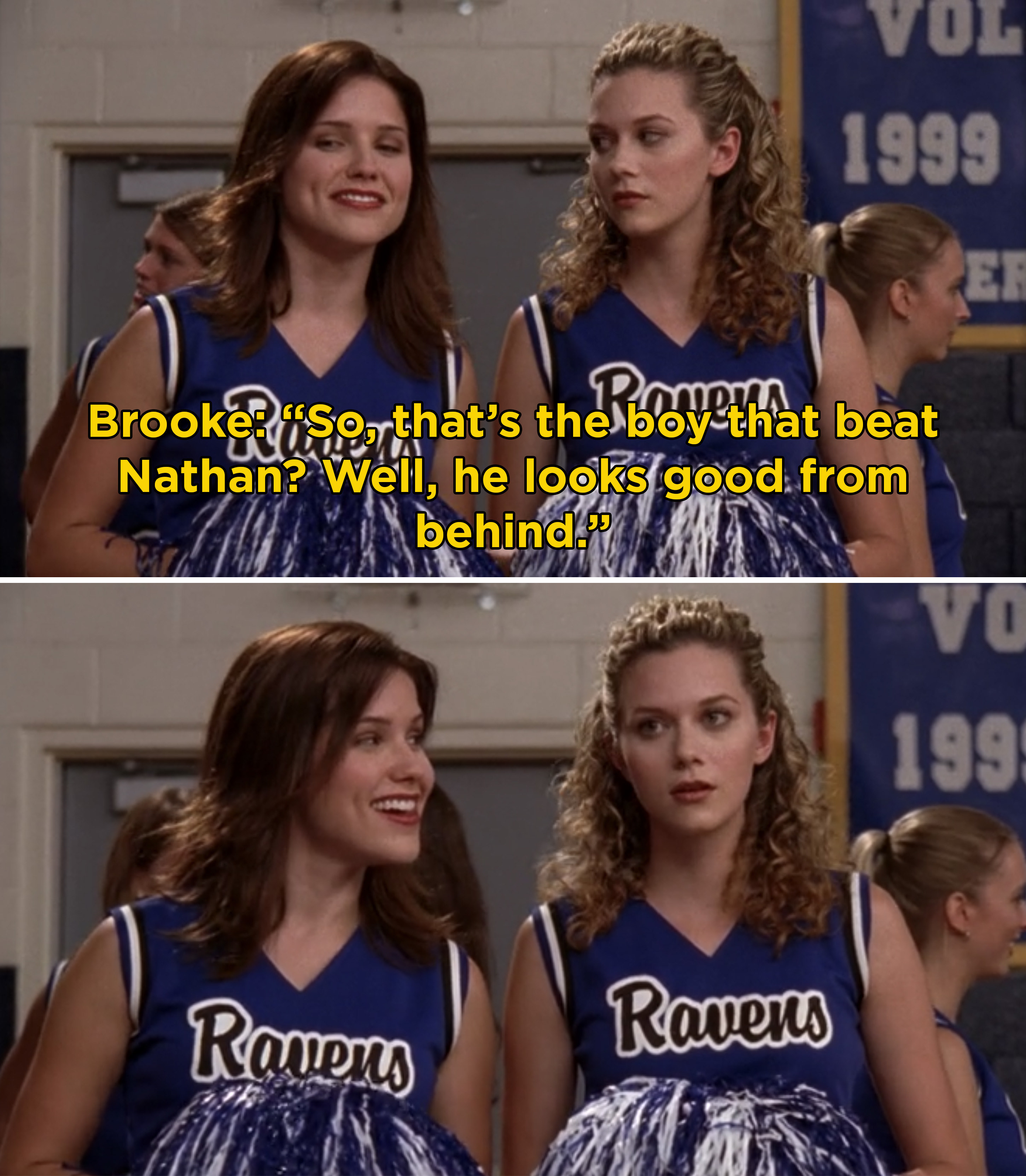 "Brooke telling Peyton, ""So, that's the boy that beat Nathan? Well, he looks good from behind"""