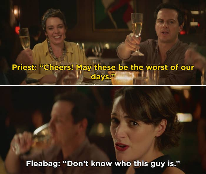 "The Priest saying, ""Cheers! May these be the worst of our days."" And Fleabag turning to the camera and saying, ""Don't know who this guy is"""