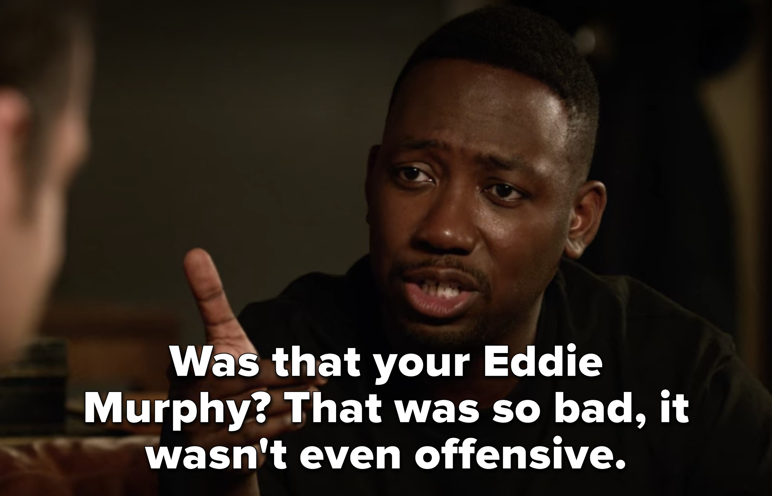 """""""Was that your Eddie Murphy? That was so bad, it wasn't even offensive"""""""