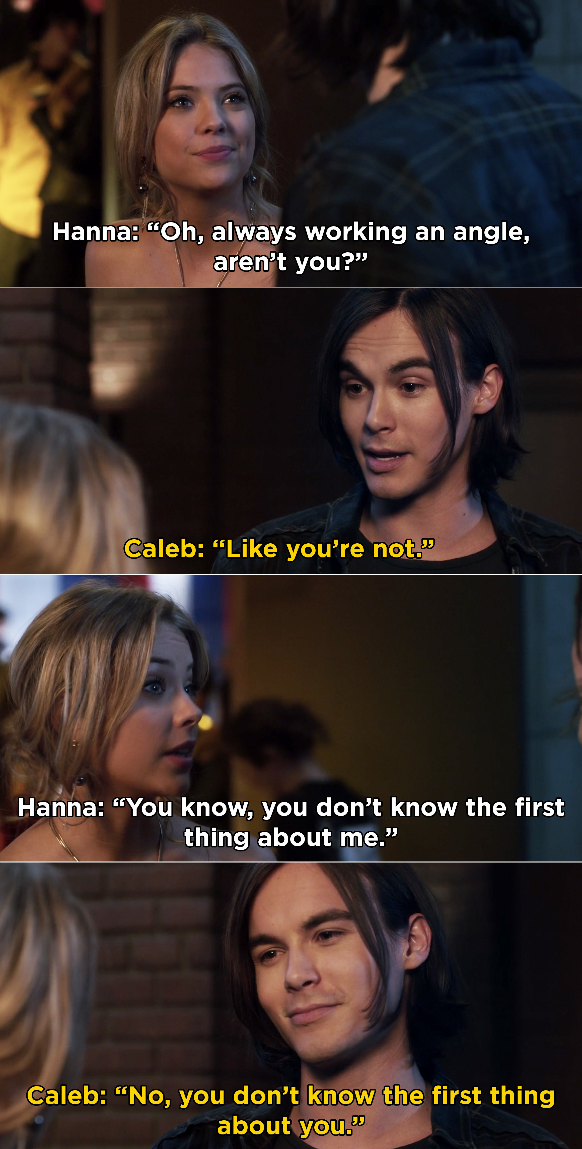 "Hanna and Caleb arguing and Hanna telling Caleb, ""You know, you don't know the first thing about me"""