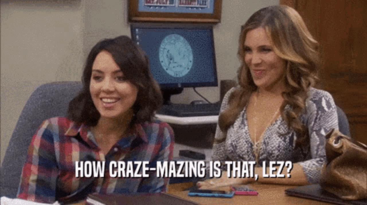 "April saying, ""How craze-mazing is that, Lez?"""