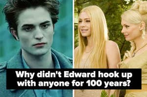 """""""Why didn't Edward hook up with anyone for 100 years?"""""""