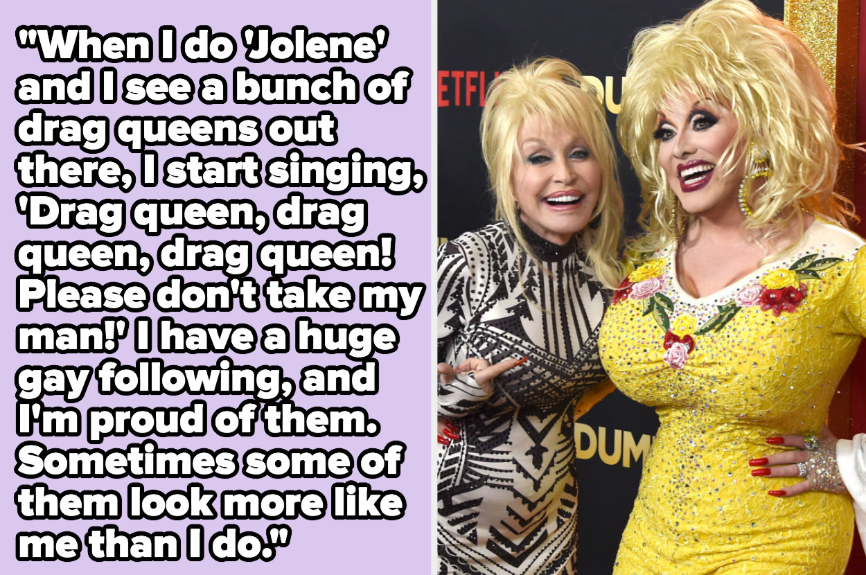 "Dolly: ""When I do 'Jolene' and I see a bunch of drag queens out there, I start singing: 'Drag queen, drag queen, drag queen!' I have a huge gay following, and I'm proud of them"""
