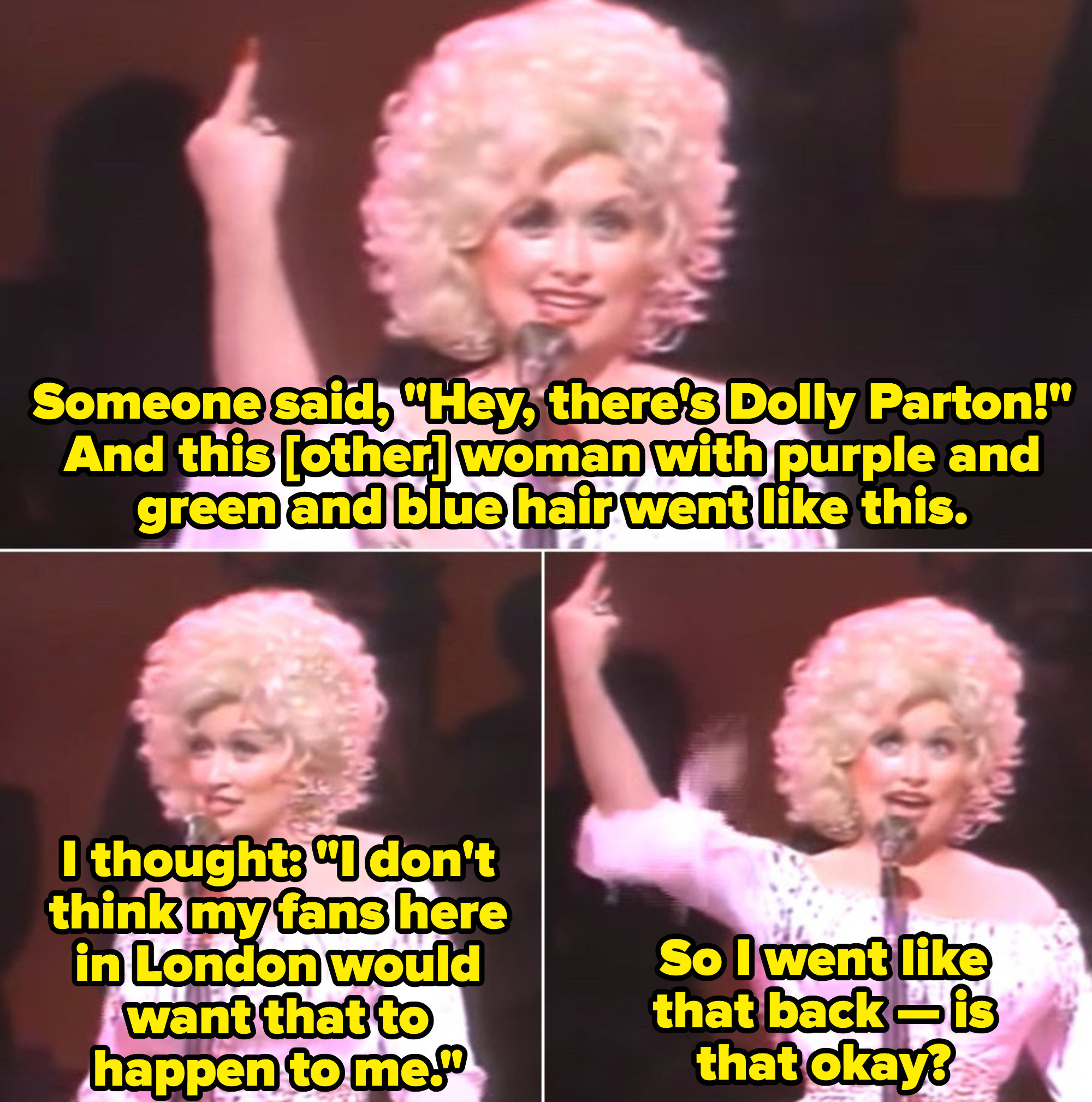"Dolly on stage: ""This woman with purple and green and blue hair went like this. I thought my fans in London don't want that to happen to me, so I went like that [middle finger gesture] back -- is that okay?"""