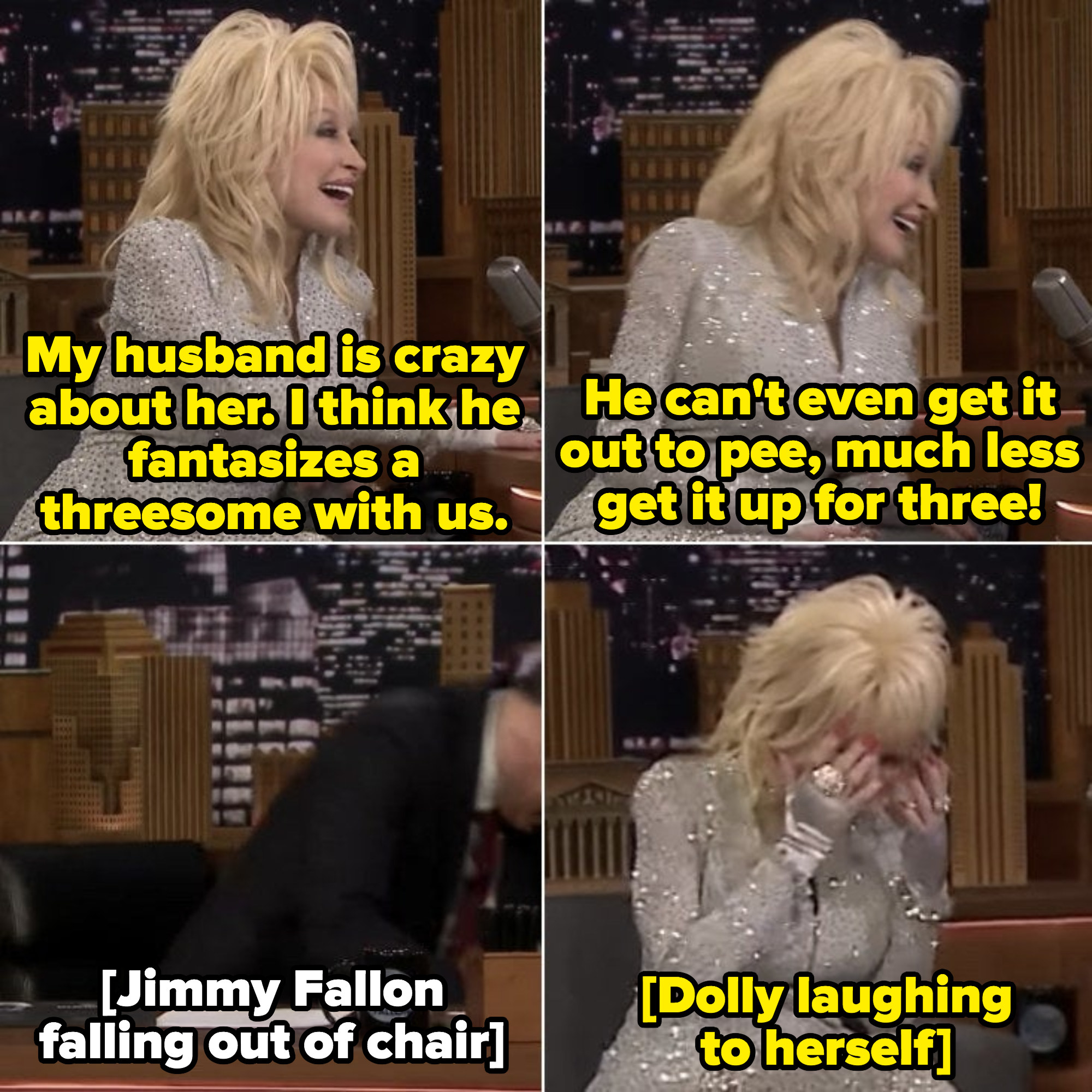 "Dolly while laughing: ""He can't even get it out to pee, much less get it up for three!"""