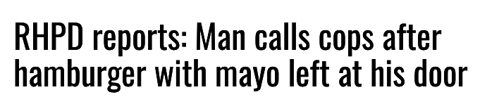 RHPD reports: Man calls cops after hamburger with mayo left at his door