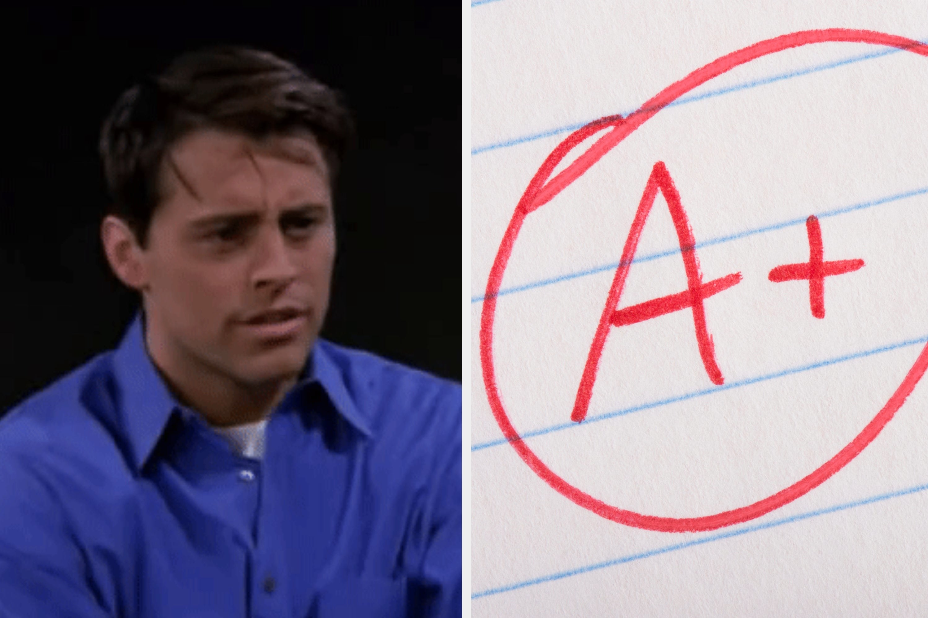 """Joey Tribbiani from """"Friends"""" and an A+"""