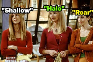 """Rachel is labeled, """"Shallow,"""" Phoebe is labeled, """"Halo,"""" and Monica is labeled, 'Roar"""""""