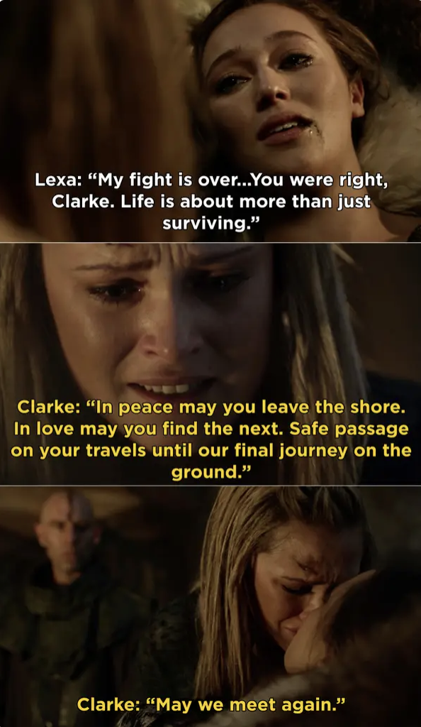 """Lexa tells Clarke her life is over and that life is about more than just surviving. Clarke says, """"In peace may you leave the shore. In love may you find the next. Safe passage on your travels until your final journey on the ground. May we meet again"""""""