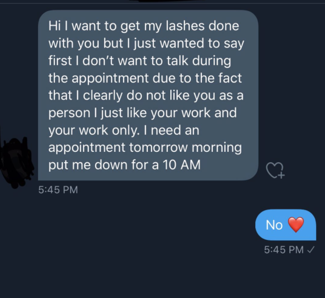A customer asking someone if they will do their lashes even though they do not like them as a person