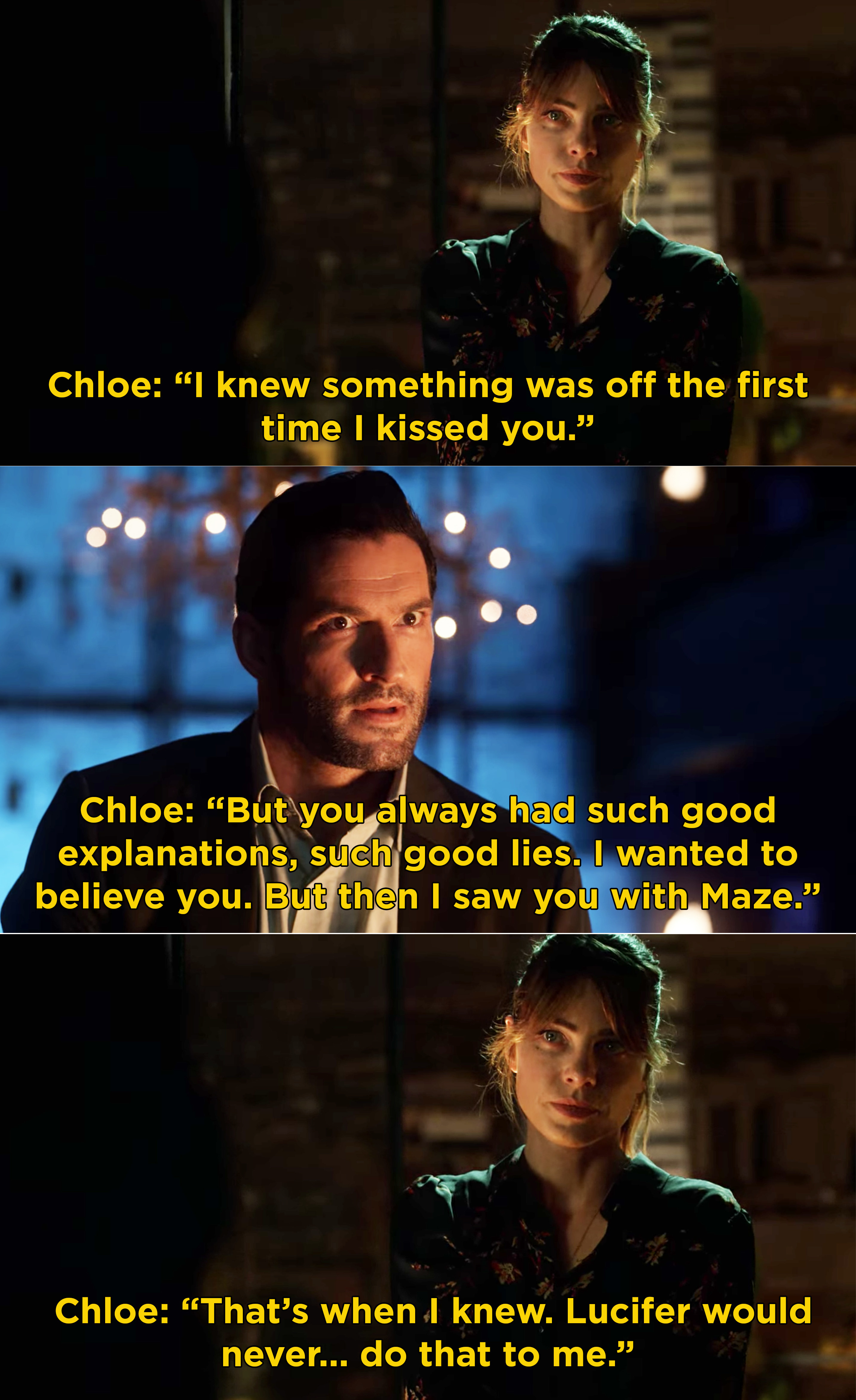 Chloe telling Michael that she knew he wasn't Lucifer when she kissed him and when she saw him with Maze because Lucifer would never do that to her