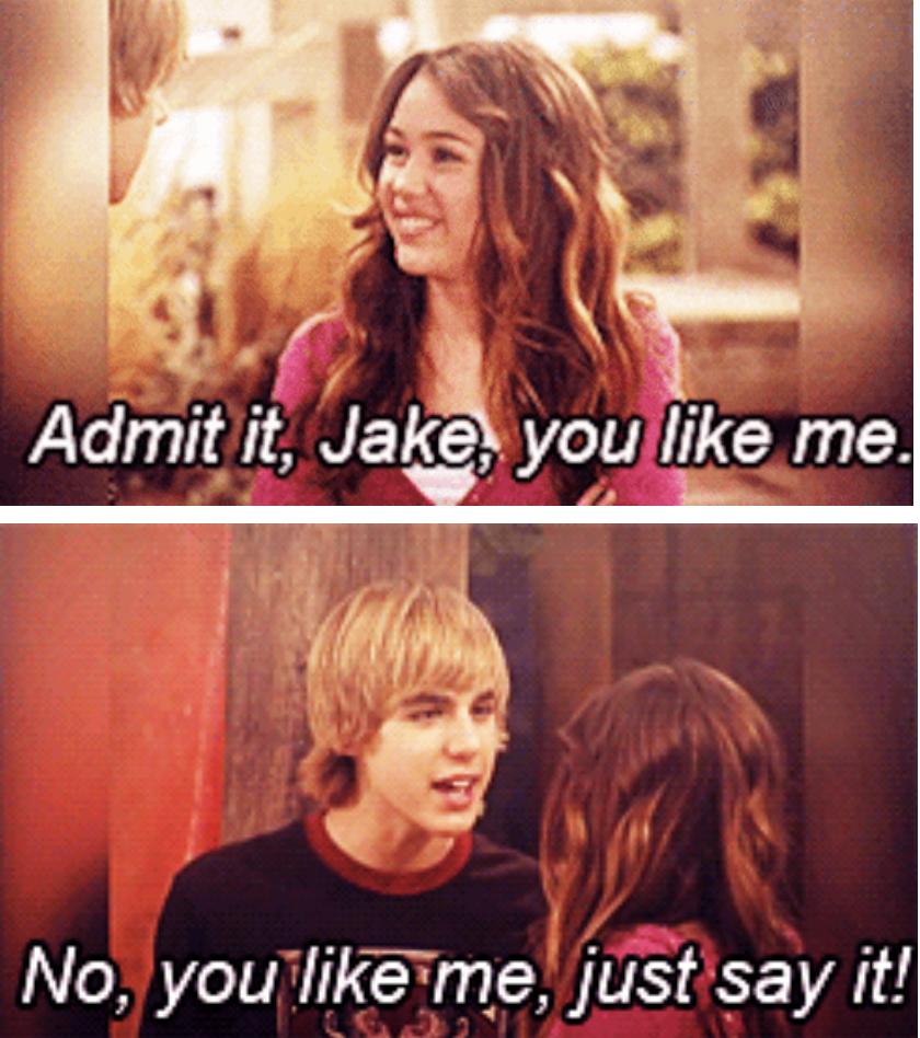"Miley says ""Admit it, Jake, you like me."" Jake replies, ""No, you like me, just say it!"""