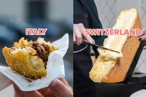 arancini ball in italy; raclette in switzerland