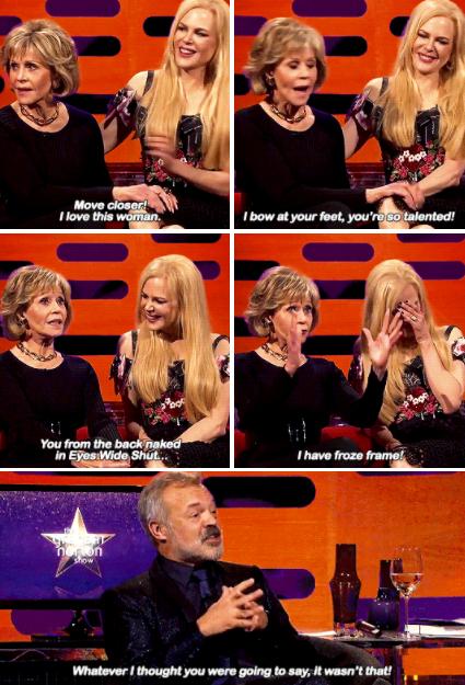 """Jane Fonda telling a smitten Nicole Kidman she paused """"Eyes Wide Shut"""" when Nicole was naked"""
