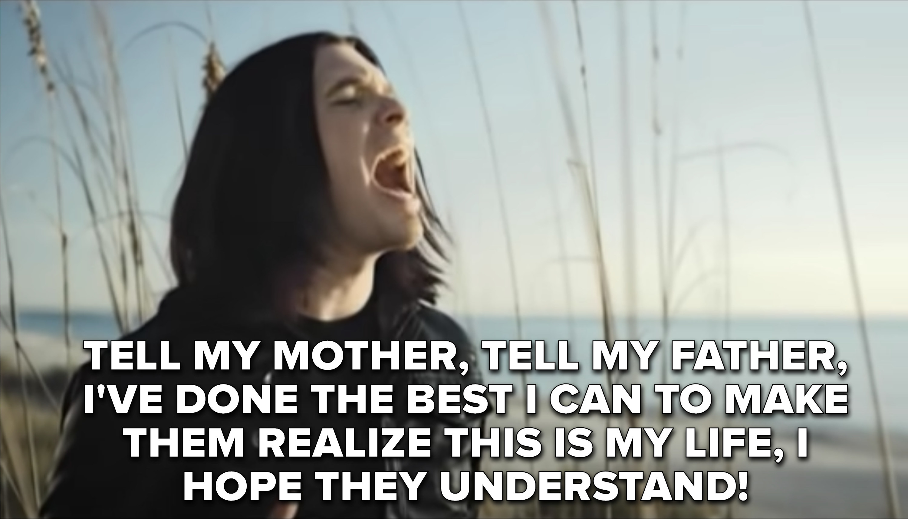 """Tell my mother, tell my father, I've done the best I can to make them realize this is my life, I hope they understand"""