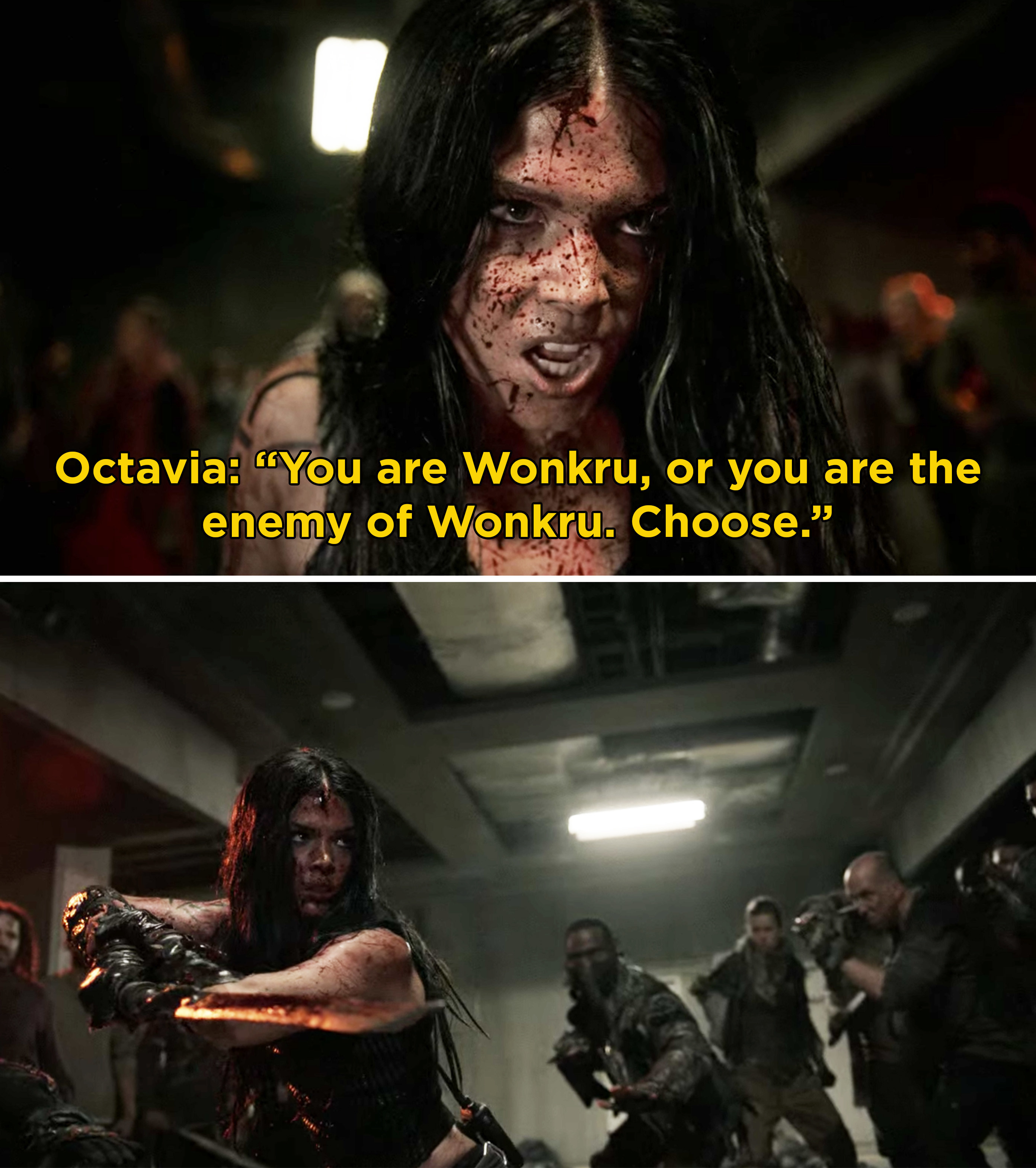"""Octavia covered in blood during a battle saying, """"You are Wonkru, or you are the enemy of Wonkru. Choose"""""""