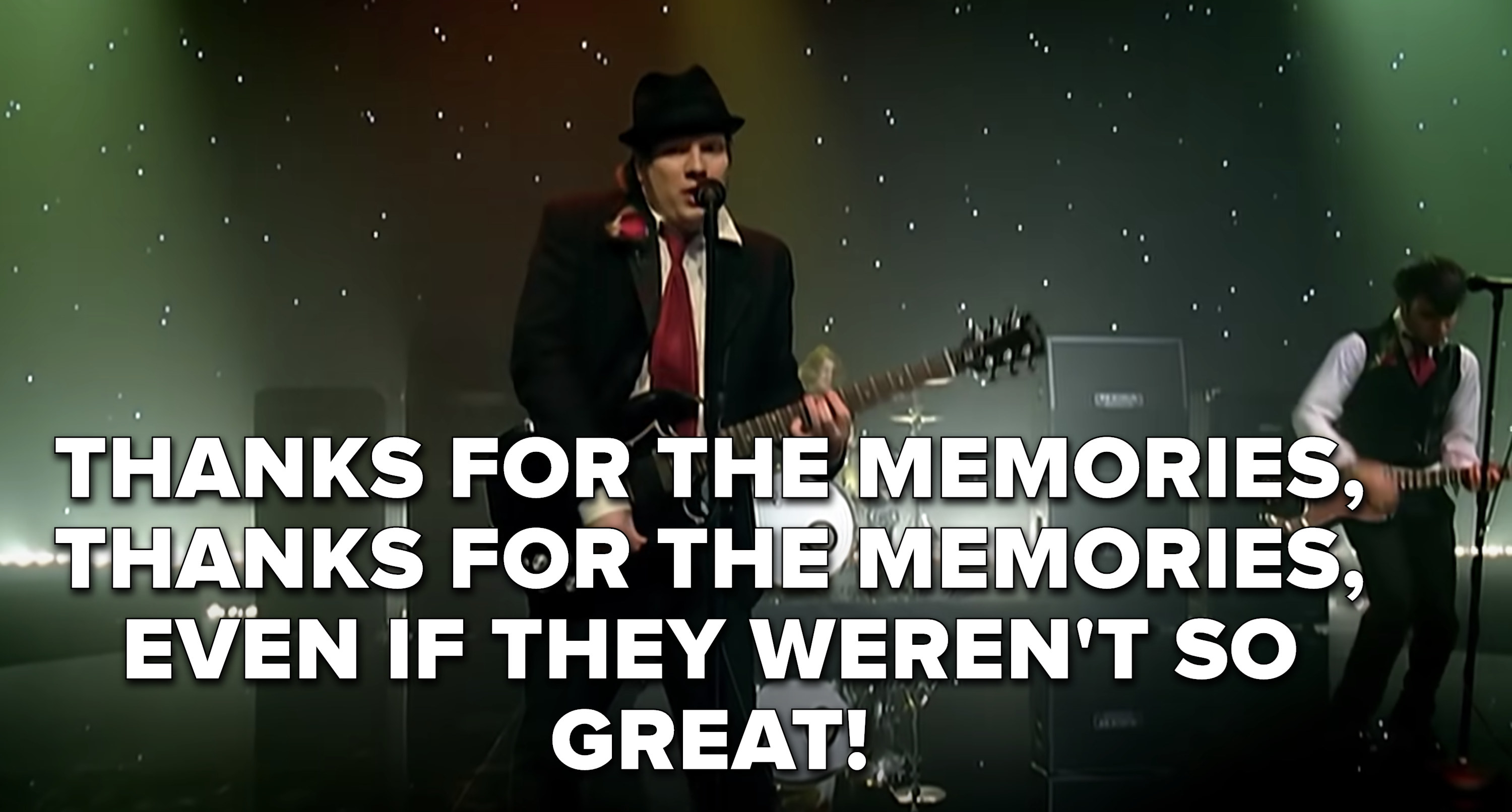 """Thanks for the memories, thanks for the memories, even if they weren't so great"""