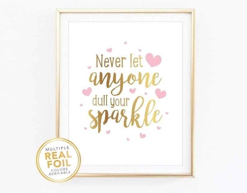 A print says never let anyone dull your sparkle in gold foil with hearts
