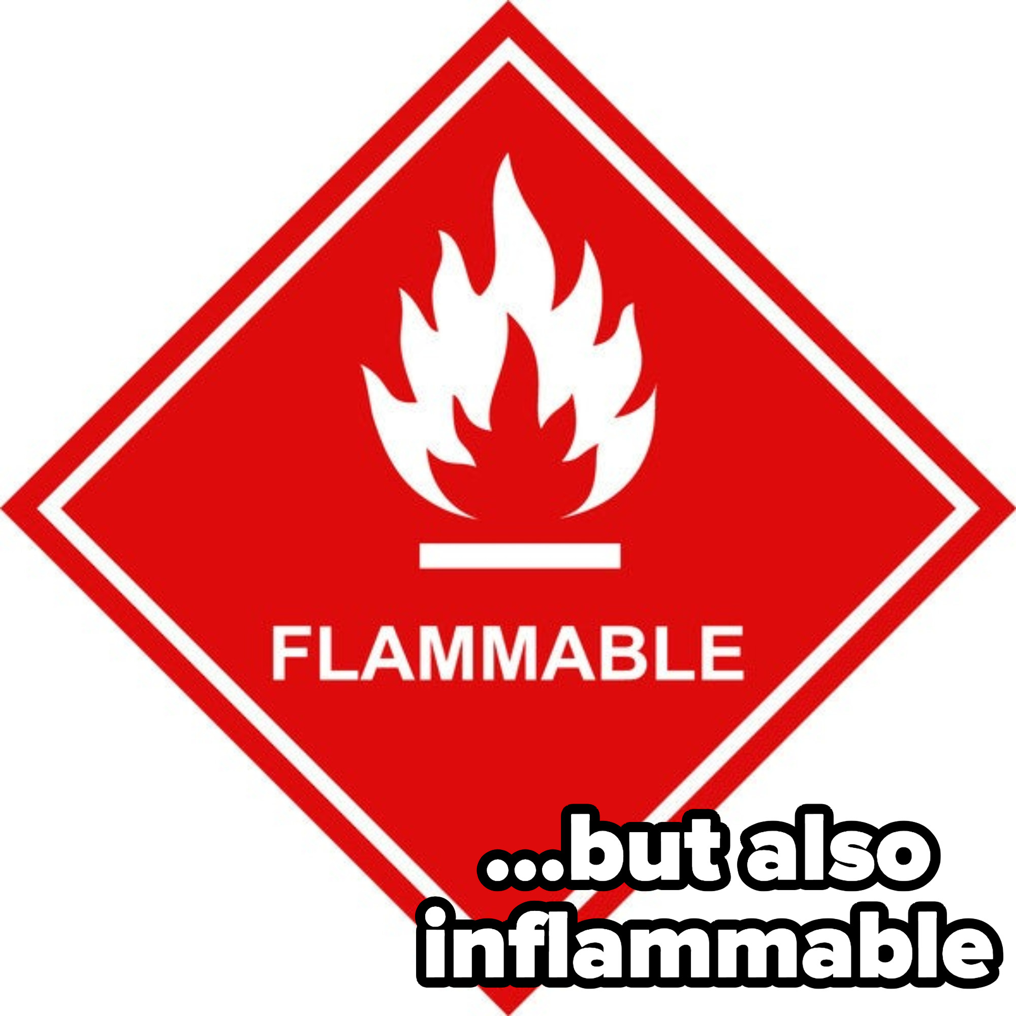 """Signs that reads """"Flammable,"""" which is a synonym of inflammable"""