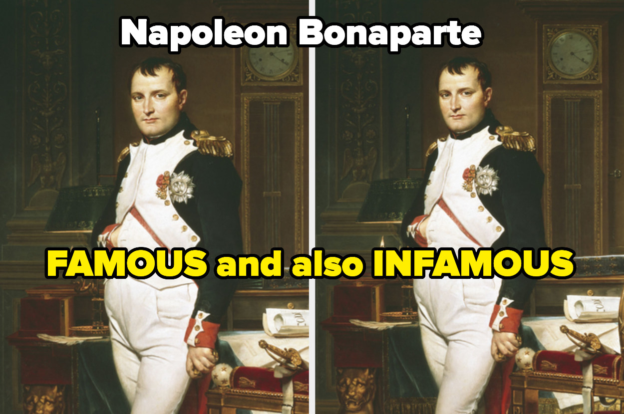 Napoleon Bonapart, who is famous and also infamous