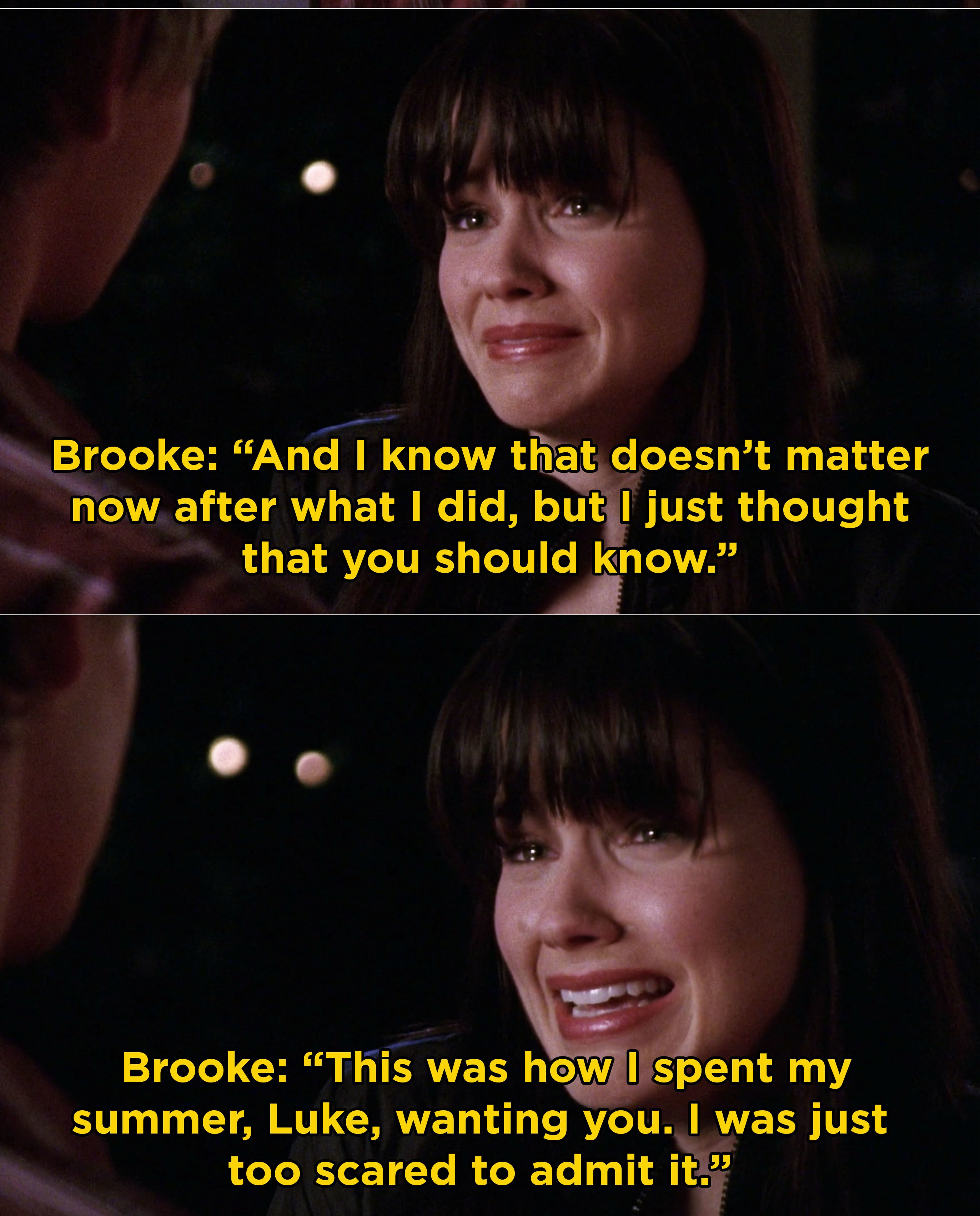 Brooke telling Lucas that she spent her summer wanting him, but was too scared to admit it