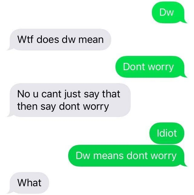 text with a person getting confused about what DW means thinking it doesn't mean don't worry
