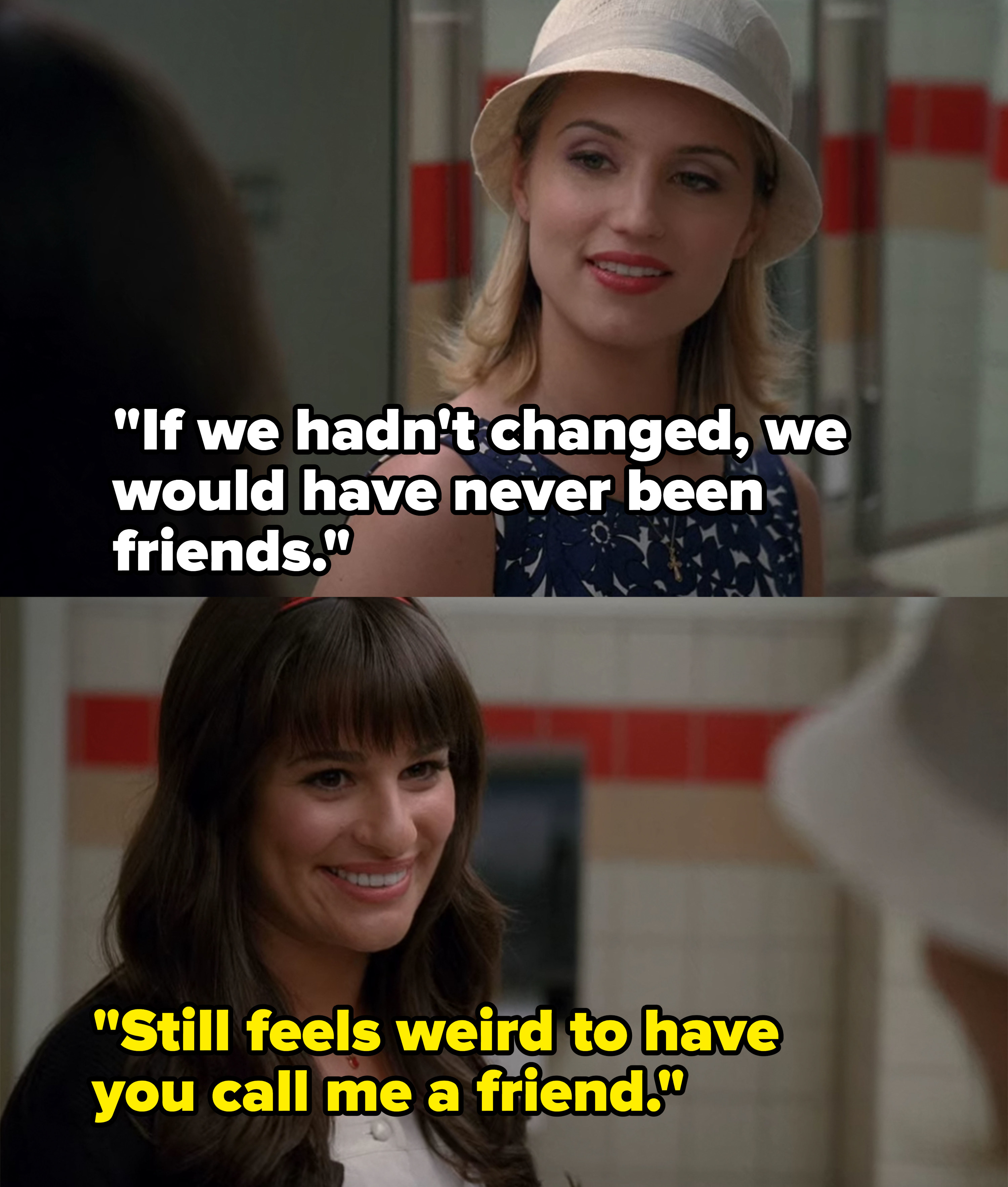Quinn says they never would have been friends if they hadn't changed, Rachel says it still feels weird to have Quinn call her a friend