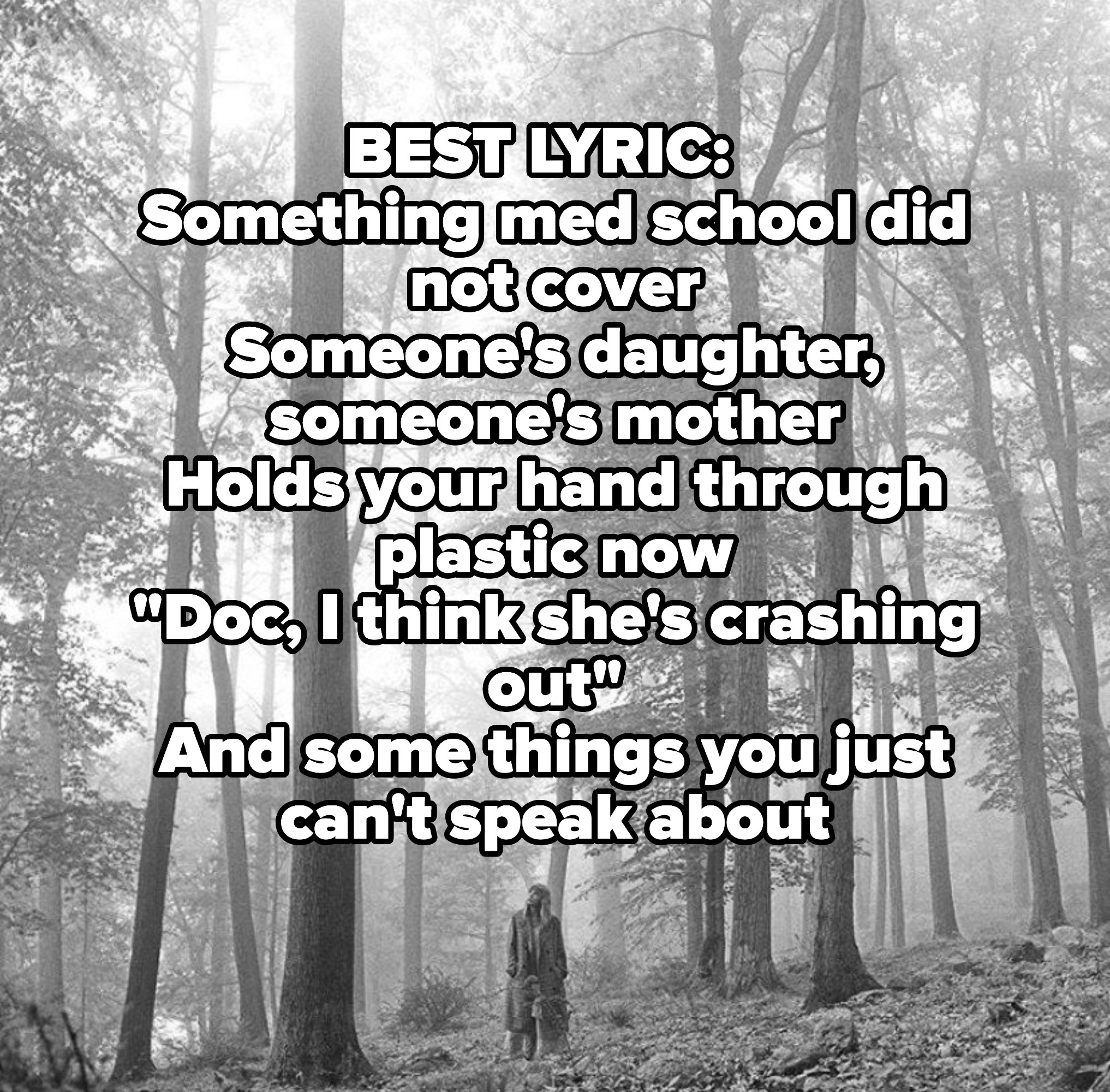 """BEST LYRIC:  Something med school did not cover Someone's daughter, someone's mother Holds your hand through plastic now """"Doc, I think she's crashing out"""" And some things you just can't speak about"""
