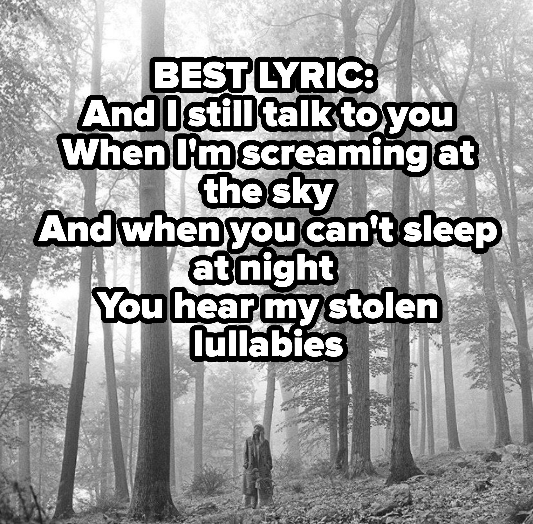 BEST LYRIC: And I still talk to you (When I'm screaming at the sky) And when you can't sleep at night (You hear my stolen lullabies)