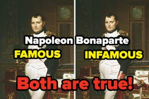 Napoleon Bonaparte is both famous and infamous