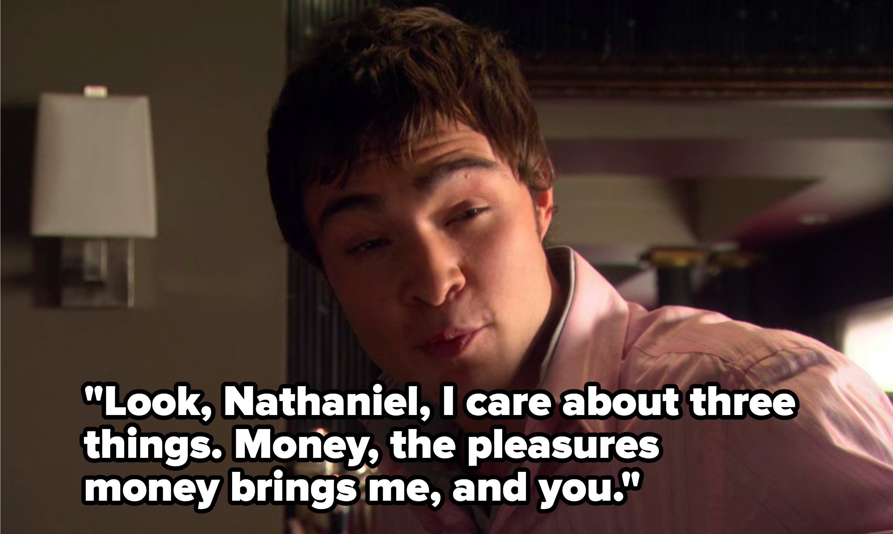 Chuck says he cares about three things: money, the pleasures money brings him, and Nate