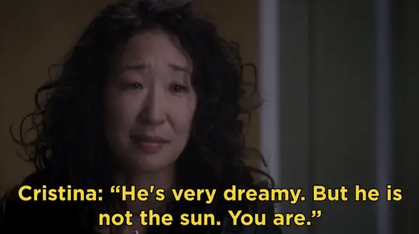 Cristina says that Derek is very dreamy, but he isn't the sun — she is