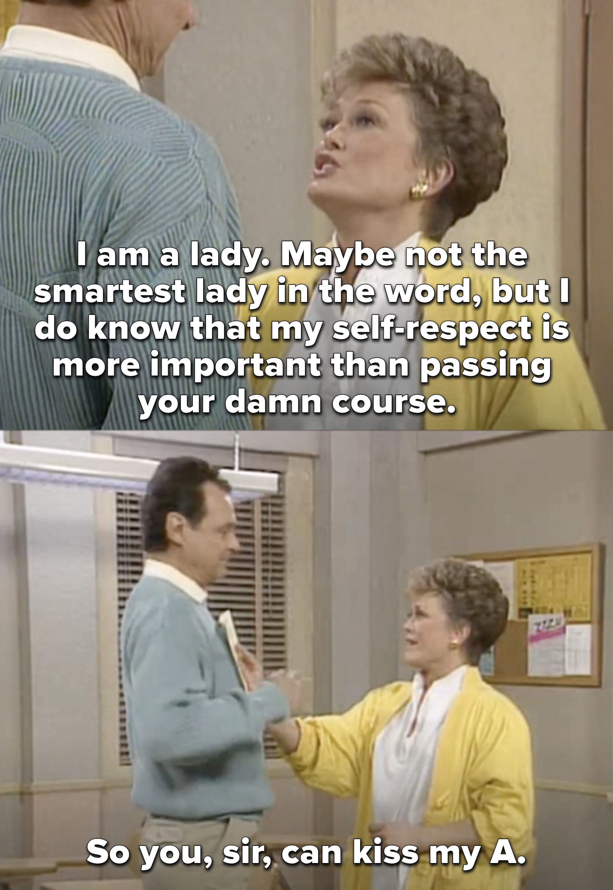 Blanche says she's a lady and her self-worth is more important than passing his course, so he can kiss her A (while slamming her test on him)