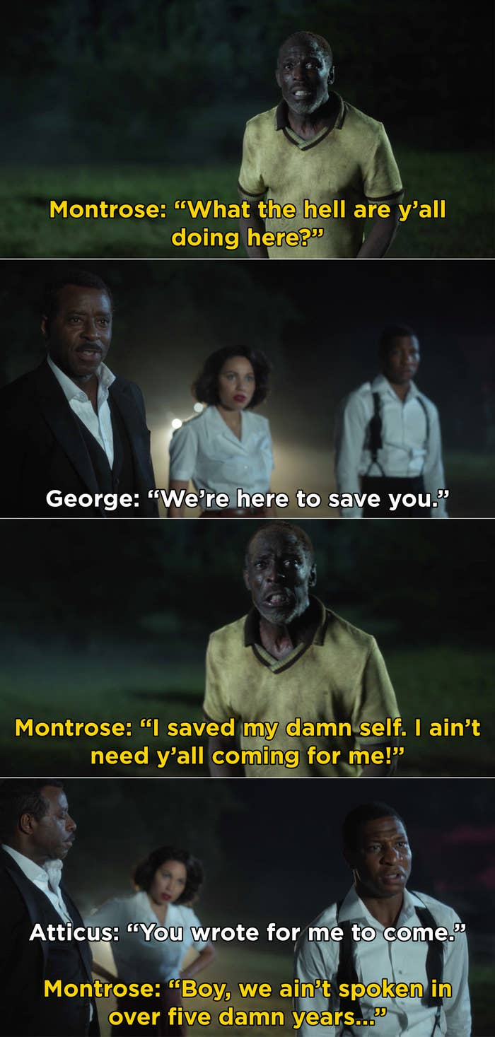 Montrose telling George, Leti, and Atticus that they didn't need to come save him