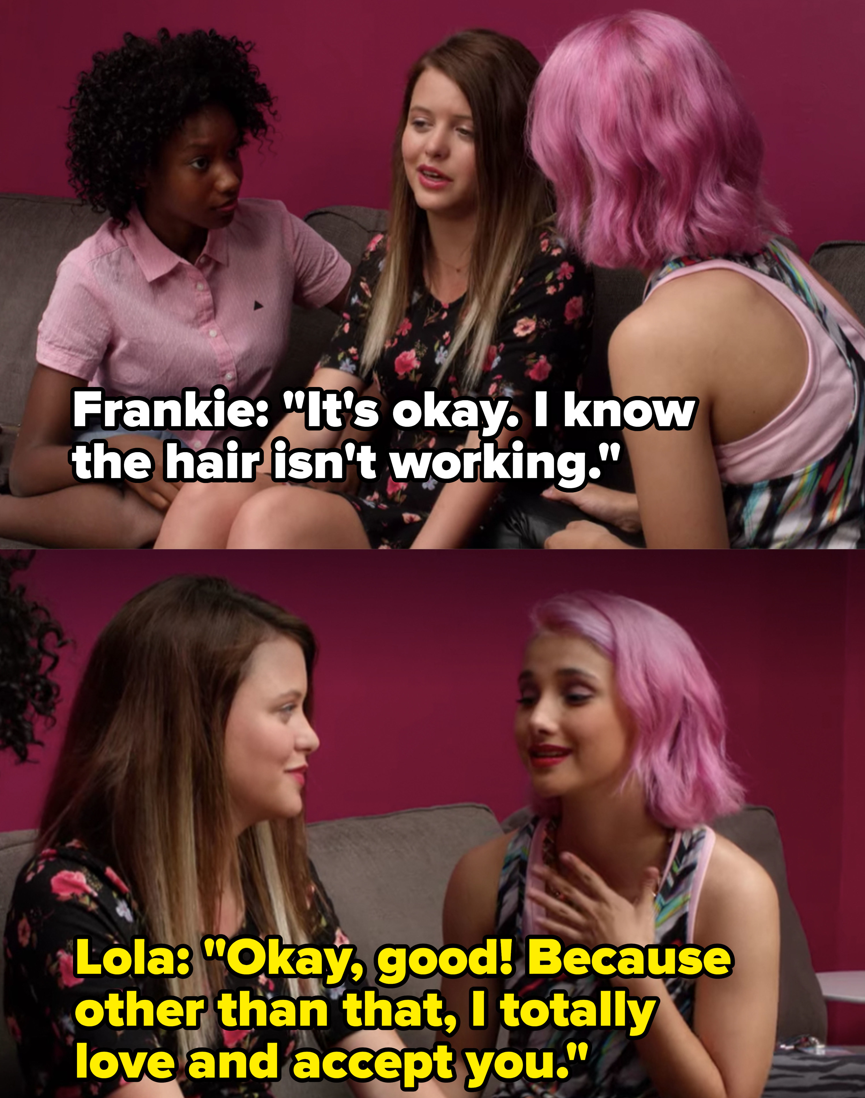 Lola tells Frankie she totally loves and accepts her other than her bad haircut