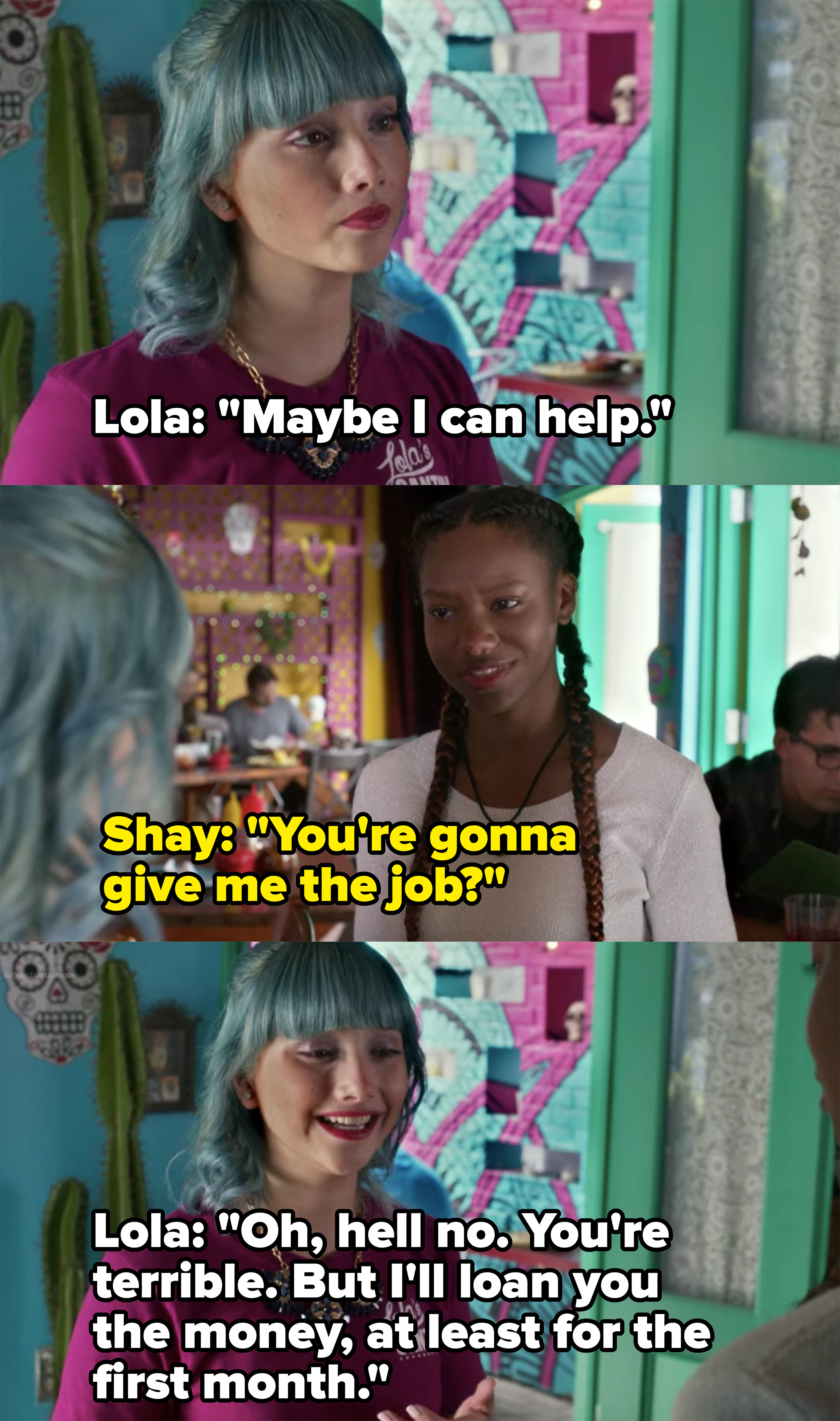 Lola says she won't give Shay the waitress job because she's terrible at it, but she'll loan her the money for the first month