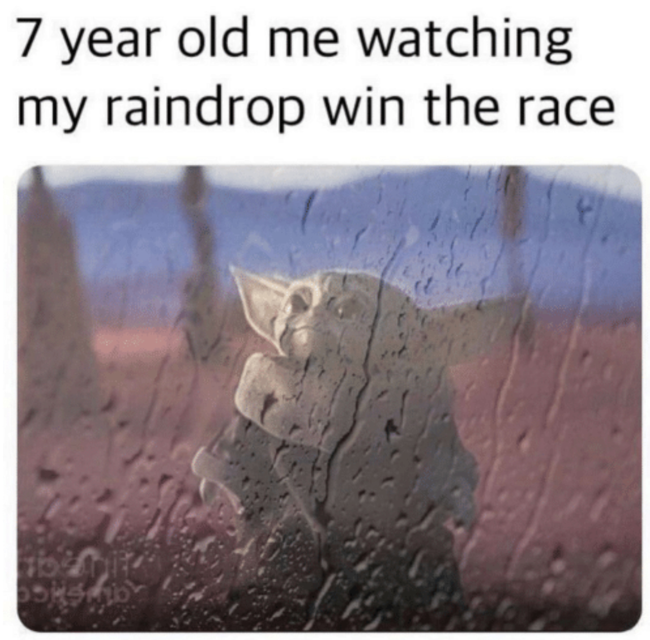 "Baby Yoda looking up with the text ""7-year-old me watching my raindrop win the race"""