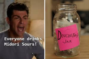 """Schmidt yelling """"Everyone drinks midori sours!"""" and a photo of the douchebag jar"""