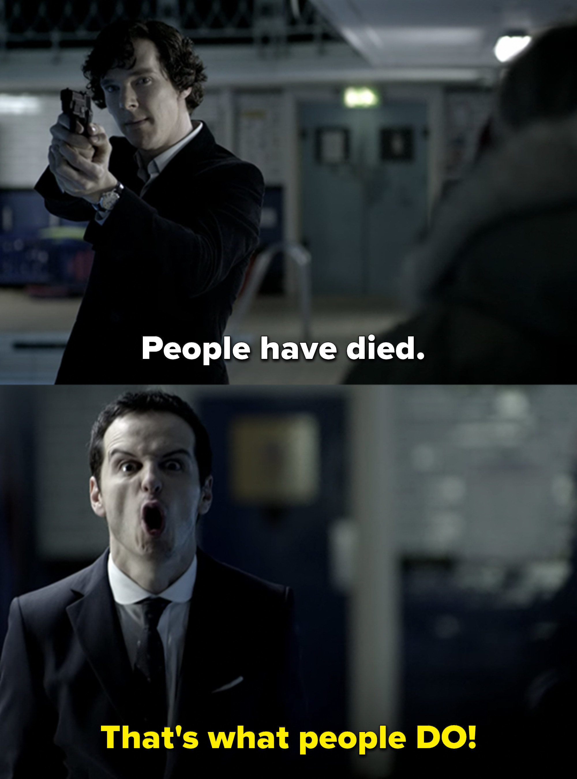 "Sherlock says ""People have died"" while pointing a gun at Moriarty, and Moriarty responds ""that's what people DO!"""