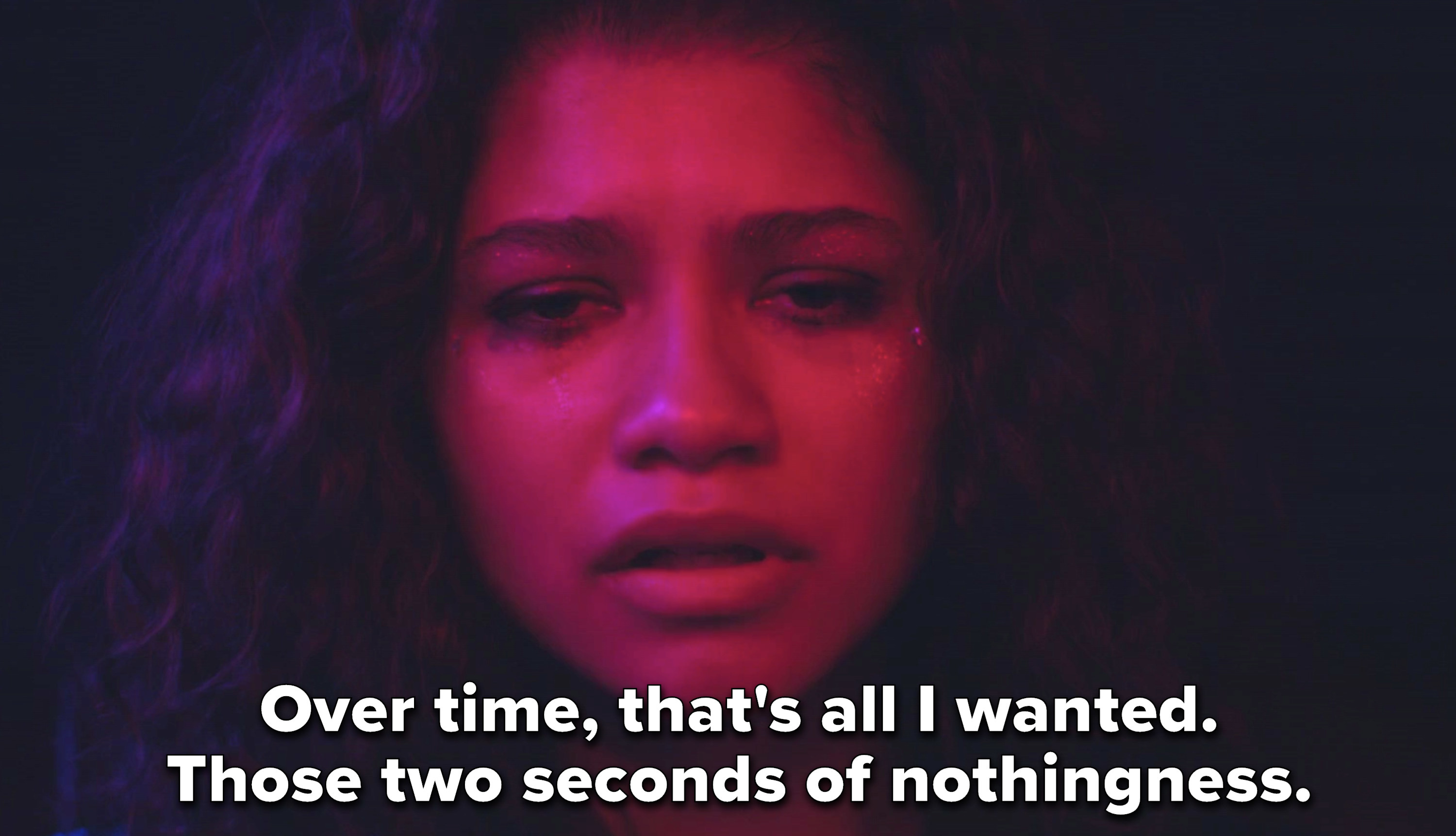 "Rue on drugs with the voiceover, ""Over time, that's all I wanted. Those 2 seconds of nothingness"""