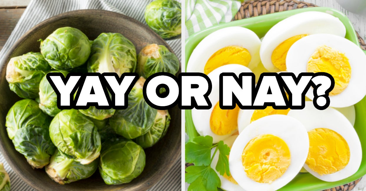 "Say ""Yay Or Nay\"" To These Foods And We"