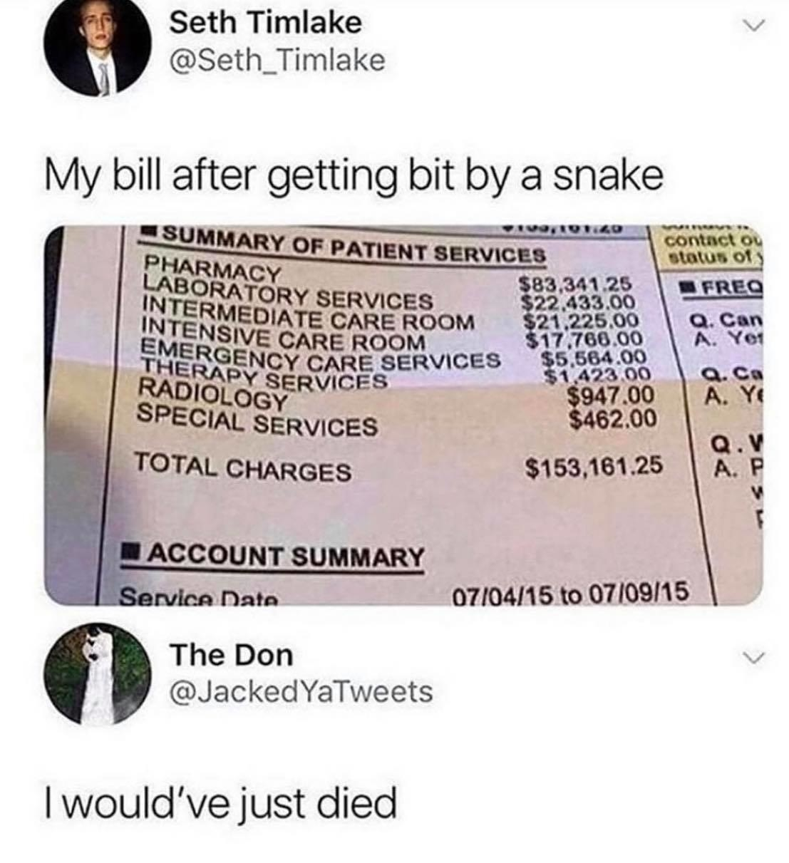 Picture of a very expensive medical bill with the text my bill after getting bit by a snake and the response i would've just died