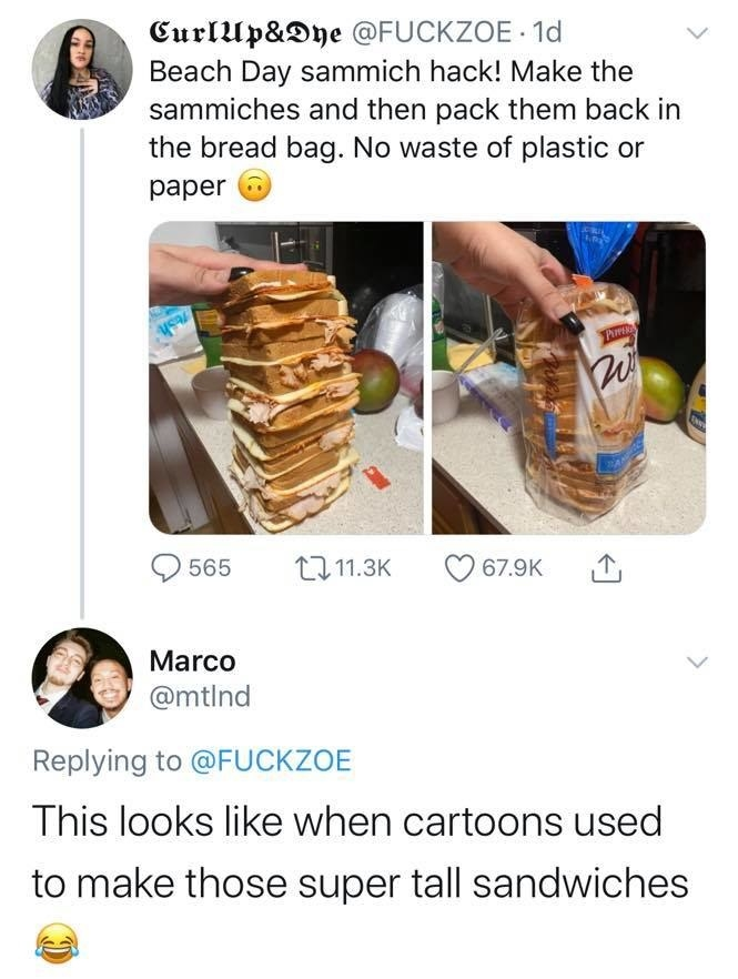Picture of a giant sandwich that reads sandwich hack make them and put them in the bread bag and a response that reads this looks like when cartoons used to make super tall sandwiches