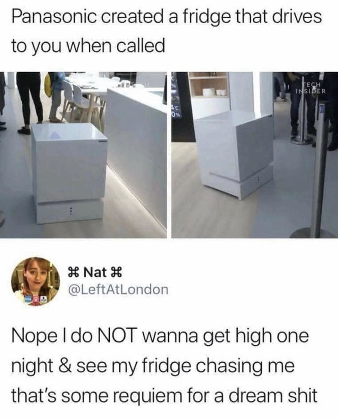 Tweet that reads Panasonic created a fridge that drives to you when called and a response that says nope i do not wanna get high one night and see my fridge chasing me