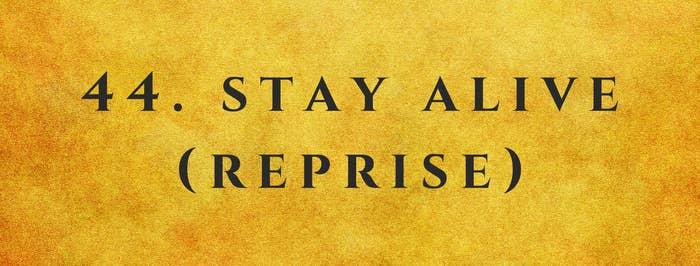 #44 Stay Alive (Reprise)