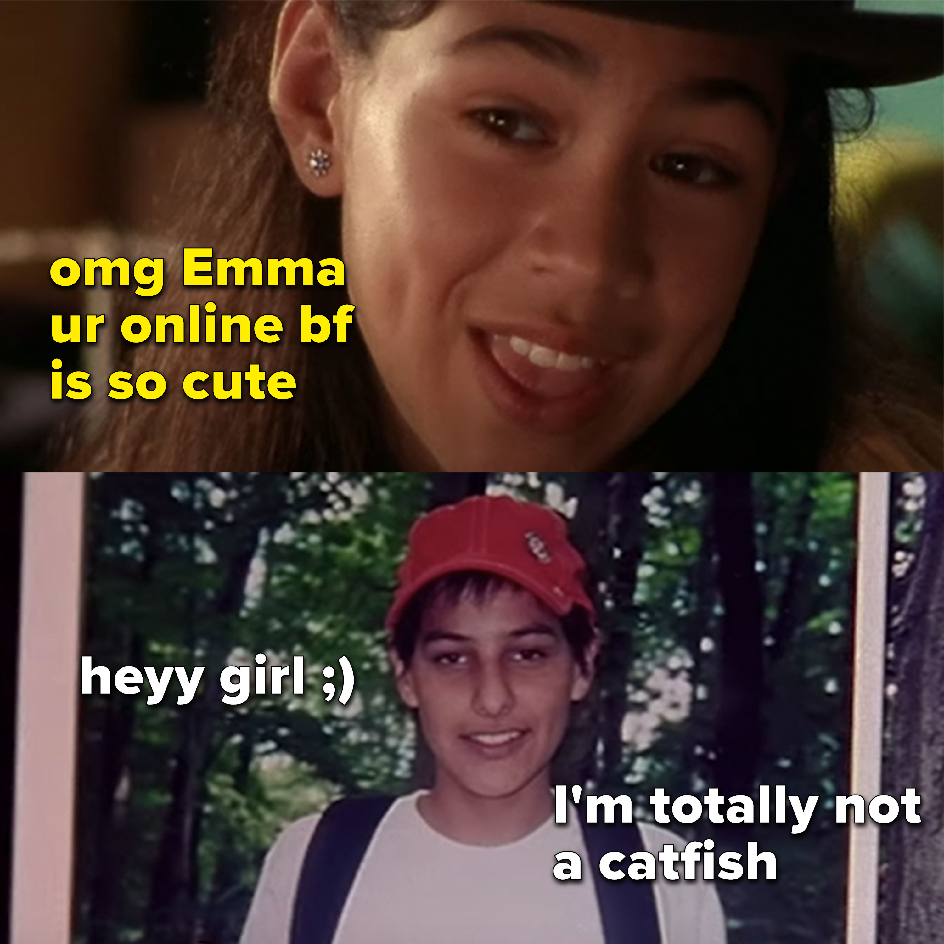 "Manny: ""omg Emma your online BF is so cute,"" obvious catfish picture"
