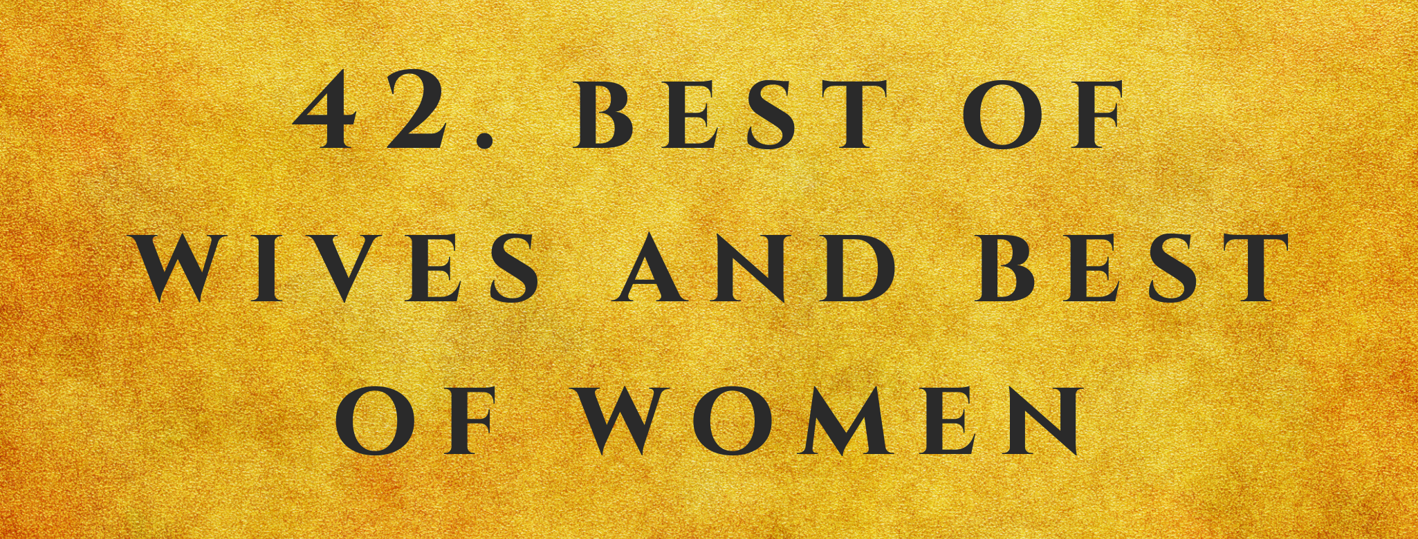 #42 Best of Wives and Best of Women