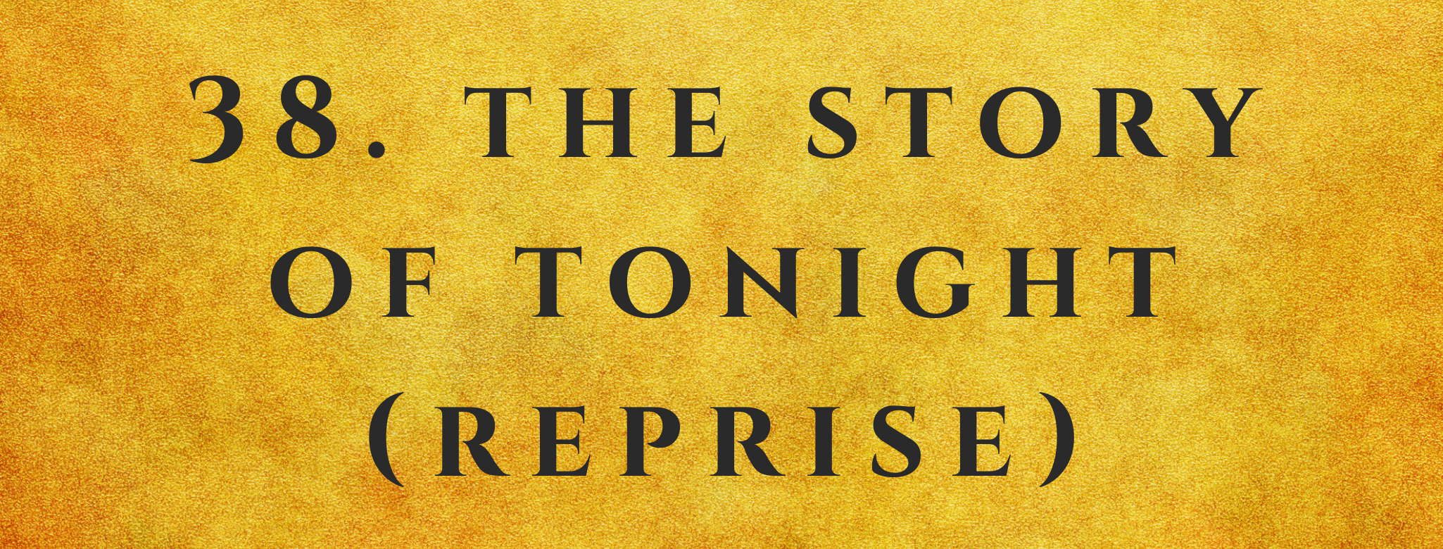 #38 The Story of Tonight (Reprise)