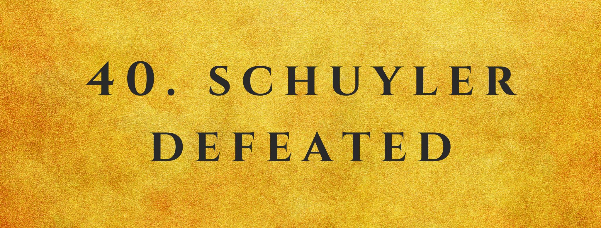 #40 Schuyler Defeated