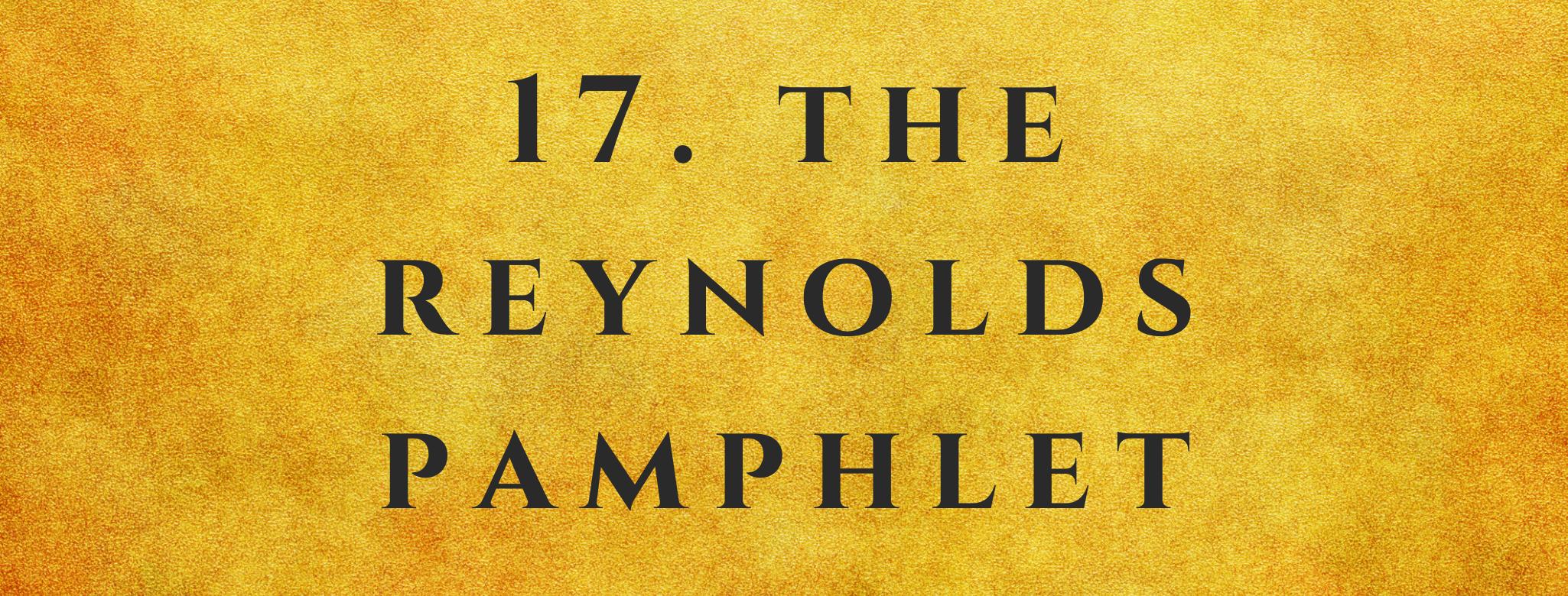 #17 The Reynolds Pamphlet
